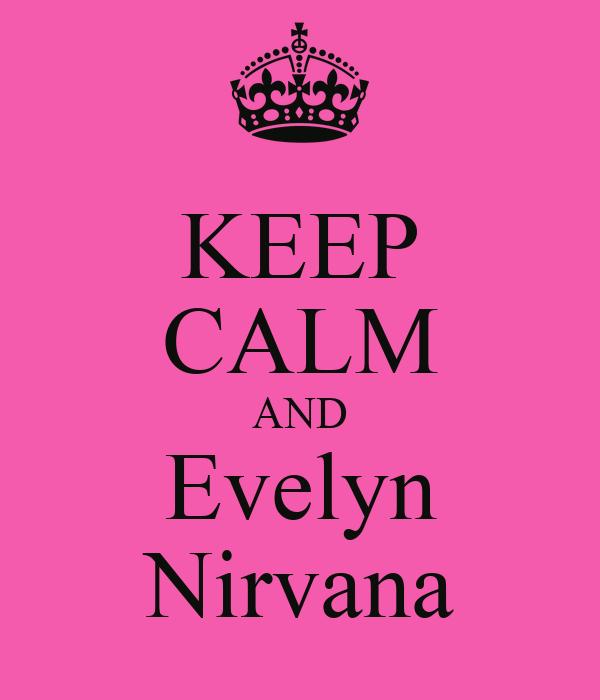 KEEP CALM AND Evelyn Nirvana