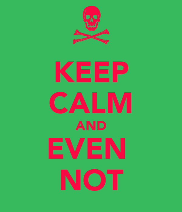 KEEP CALM AND EVEN  NOT
