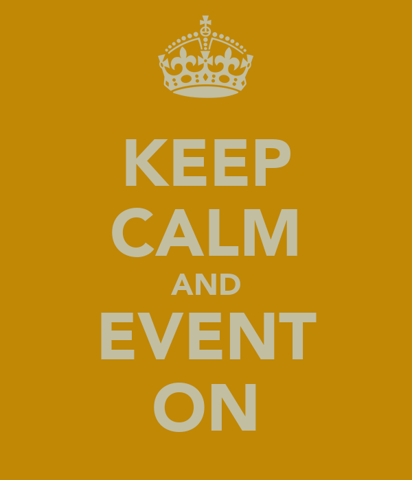 KEEP CALM AND EVENT ON