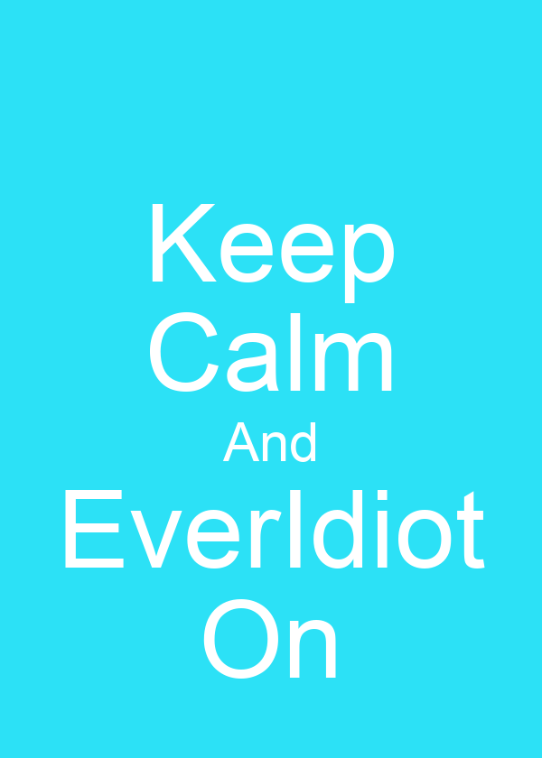 Keep Calm And EverIdiot On