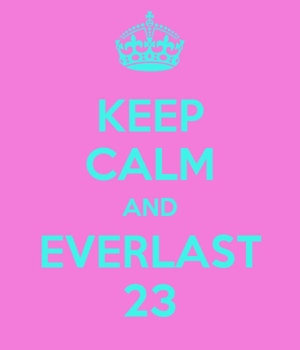 KEEP CALM AND EVERLAST 23