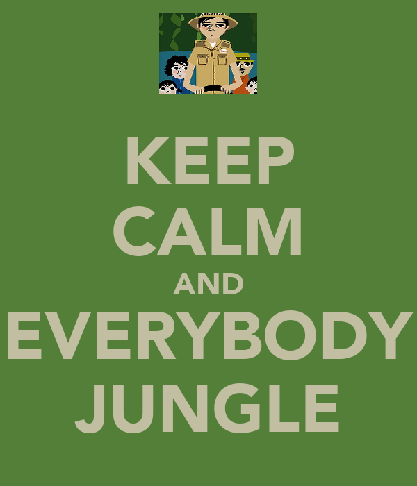 KEEP CALM AND EVERYBODY JUNGLE