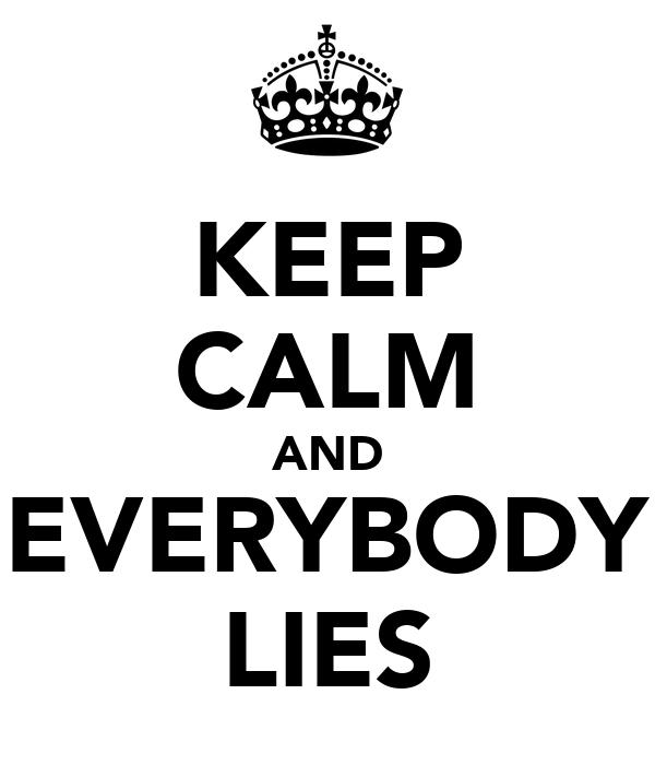 KEEP CALM AND EVERYBODY LIES
