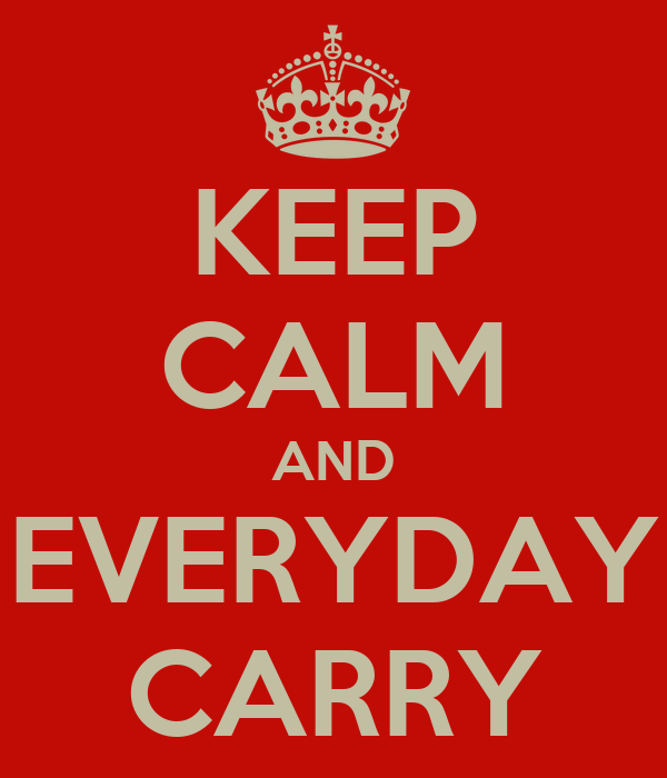 KEEP CALM AND EVERYDAY CARRY