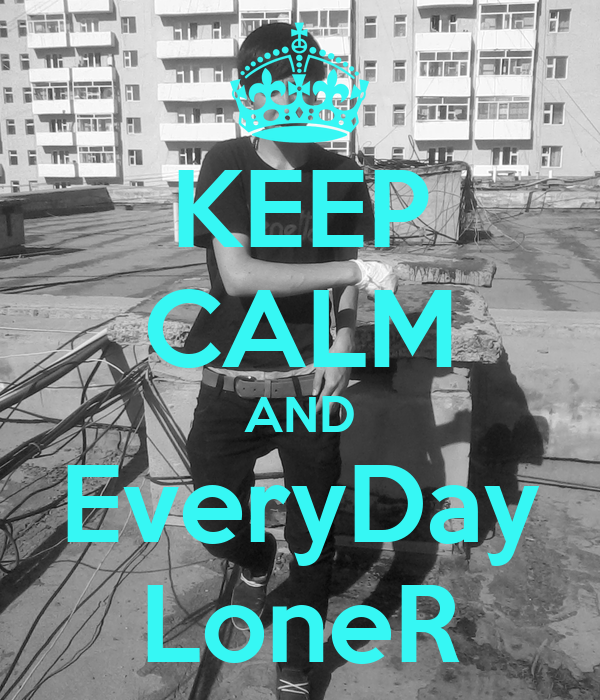 KEEP CALM AND EveryDay LoneR