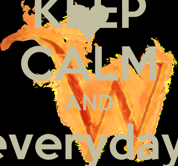 KEEP CALM AND everyday  LOVE YOU