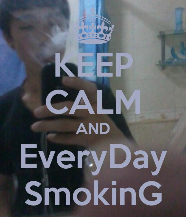 KEEP CALM AND EveryDay SmokinG