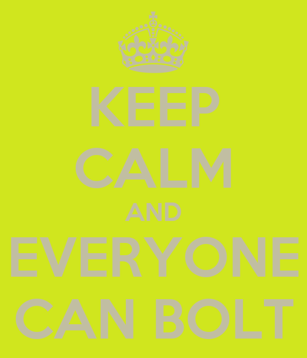 KEEP CALM AND EVERYONE CAN BOLT