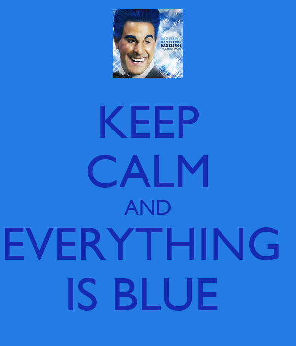 KEEP CALM AND EVERYTHING  IS BLUE