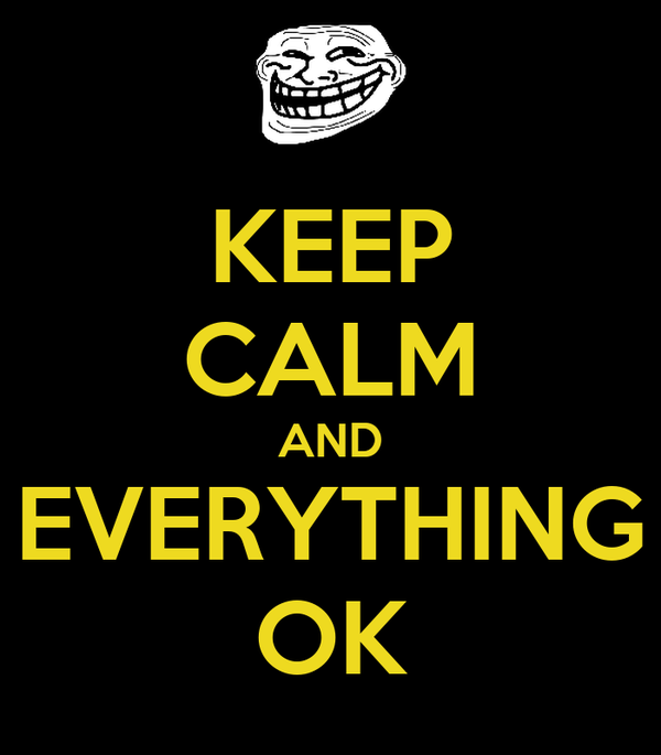 KEEP CALM AND EVERYTHING OK