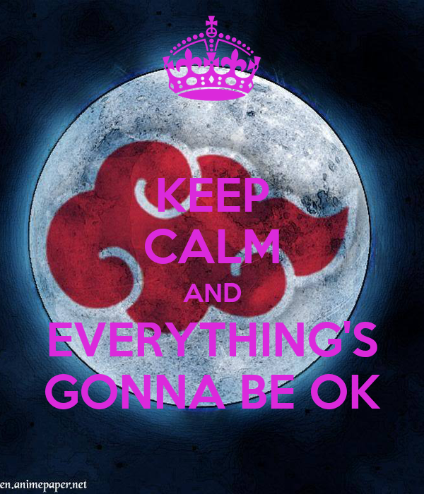 KEEP CALM AND EVERYTHING'S GONNA BE OK