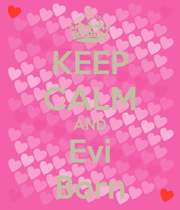 KEEP CALM AND Evi Born