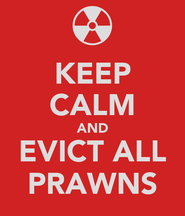 KEEP CALM AND EVICT ALL PRAWNS