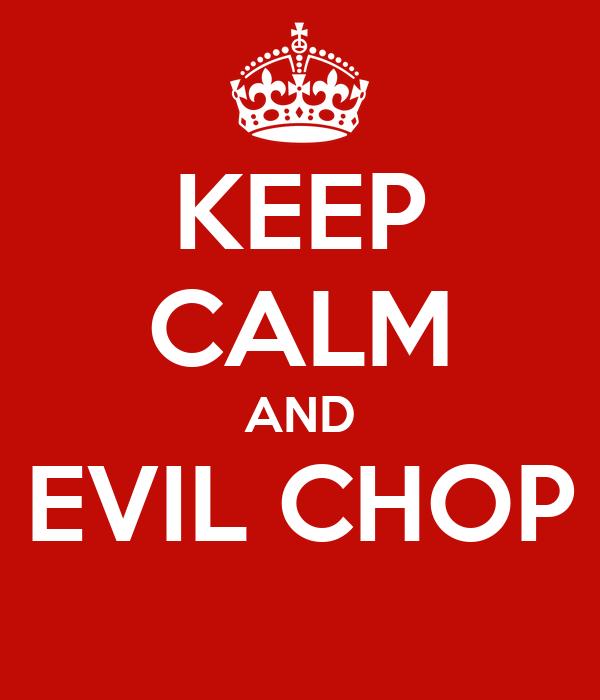 KEEP CALM AND EVIL CHOP