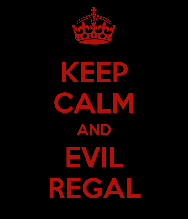 KEEP CALM AND EVIL REGAL