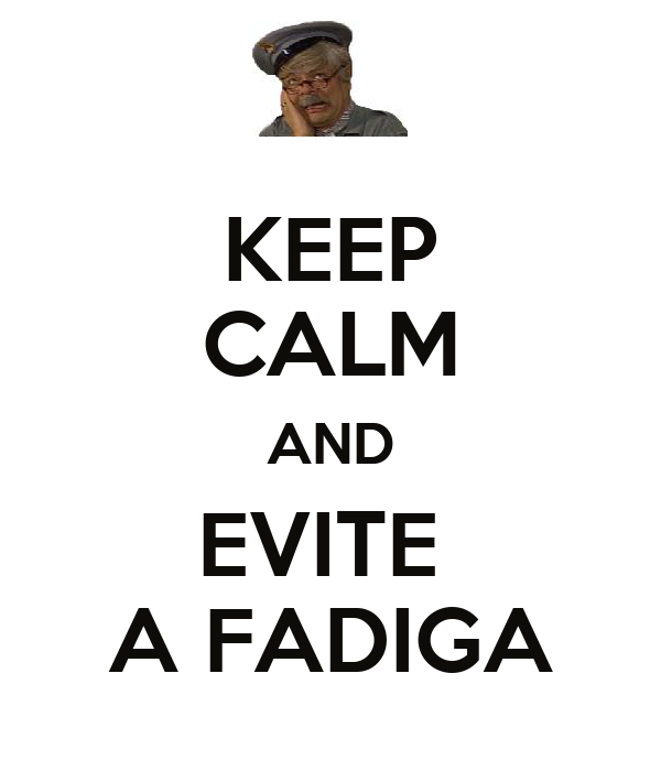 KEEP CALM AND EVITE  A FADIGA