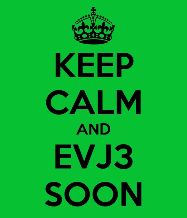 KEEP CALM AND EVJ3 SOON