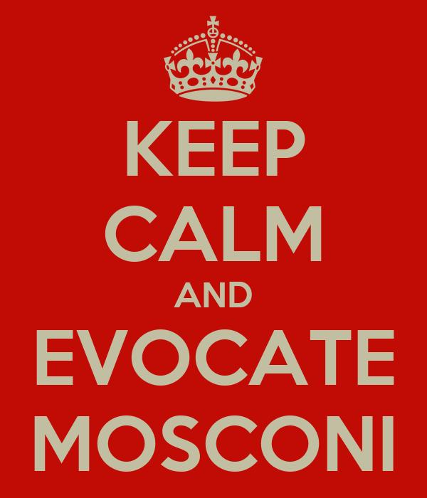 KEEP CALM AND EVOCATE MOSCONI