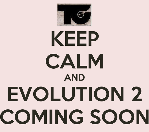 KEEP CALM AND EVOLUTION 2 COMING SOON