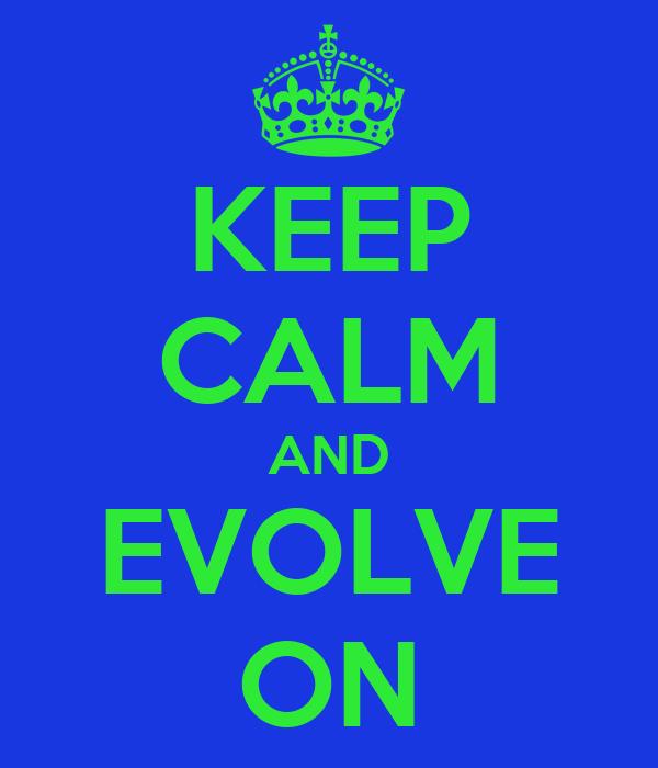 KEEP CALM AND EVOLVE ON