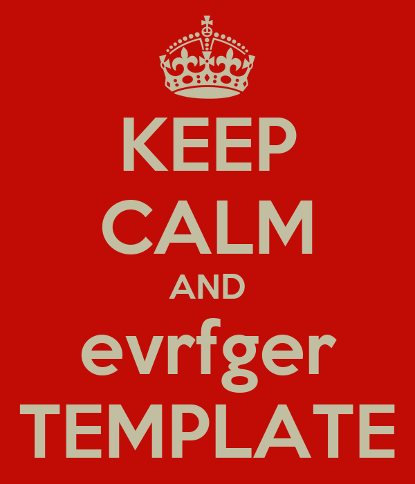 KEEP CALM AND evrfger TEMPLATE