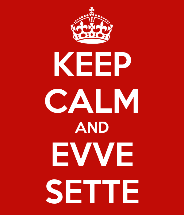 KEEP CALM AND EVVE SETTE