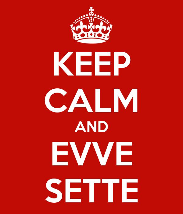 KEEP CALM AND EVVE SETTE