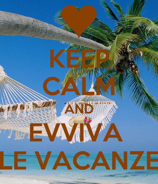 KEEP CALM AND EVVIVA  LE VACANZE