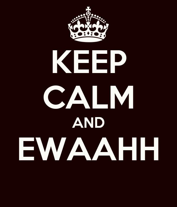 KEEP CALM AND EWAAHH