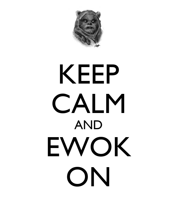 KEEP CALM AND EWOK ON