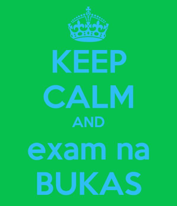 KEEP CALM AND exam na BUKAS