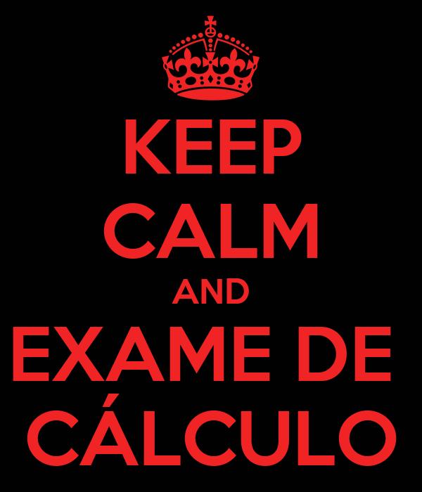 KEEP CALM AND EXAME DE  CÁLCULO