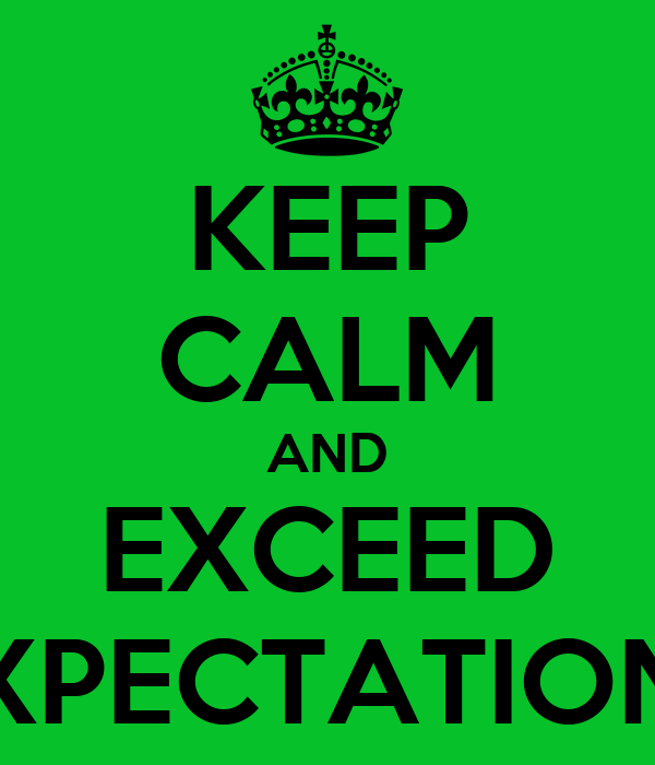 KEEP CALM AND EXCEED EXPECTATIONS