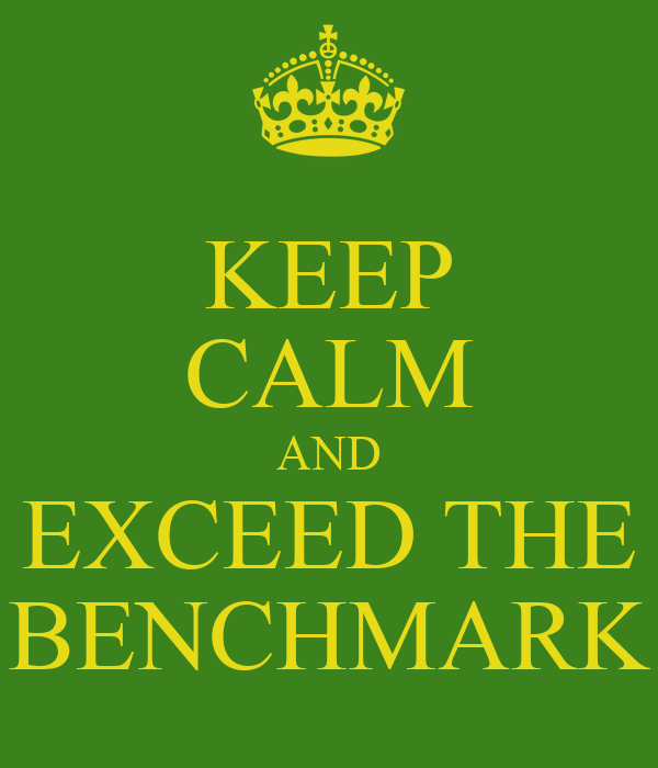 KEEP CALM AND EXCEED THE BENCHMARK