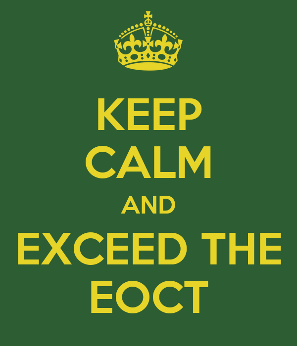KEEP CALM AND EXCEED THE EOCT