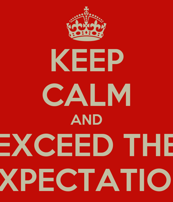 KEEP CALM AND EXCEED THE EXPECTATION
