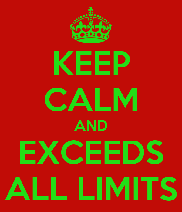 KEEP CALM AND EXCEEDS ALL LIMITS