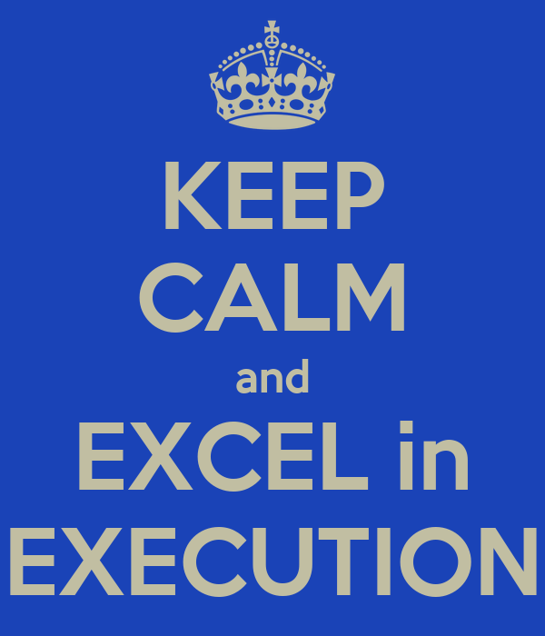 KEEP CALM and EXCEL in EXECUTION