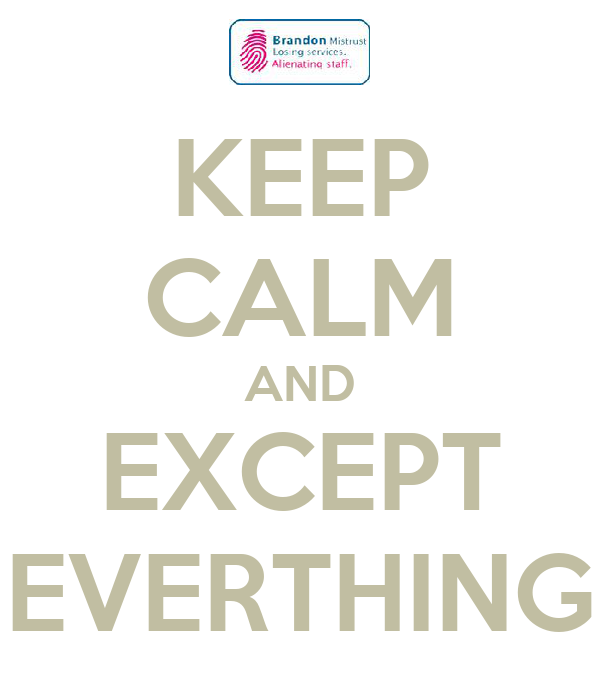 KEEP CALM AND EXCEPT EVERTHING