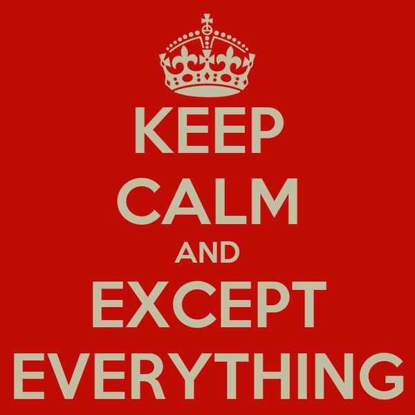KEEP CALM AND EXCEPT EVERYTHING