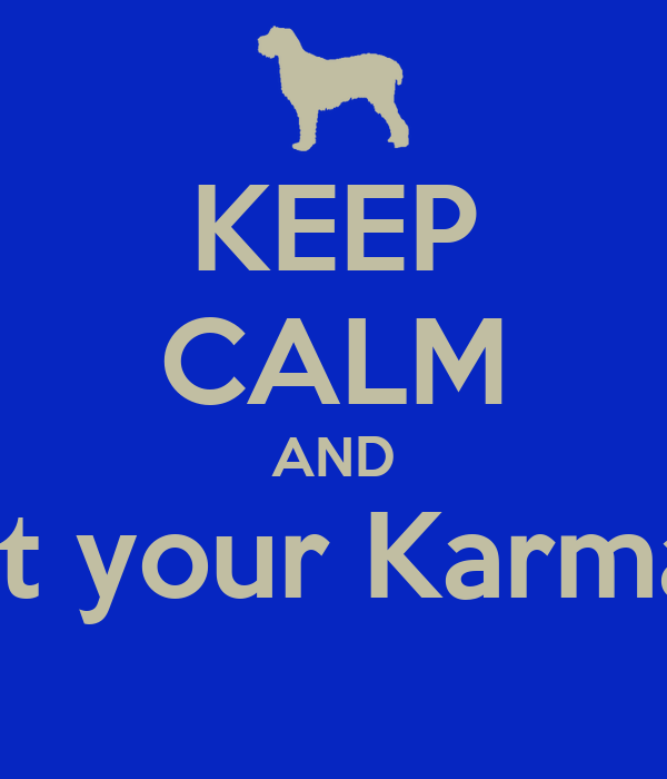 KEEP CALM AND Except your Karma I Did
