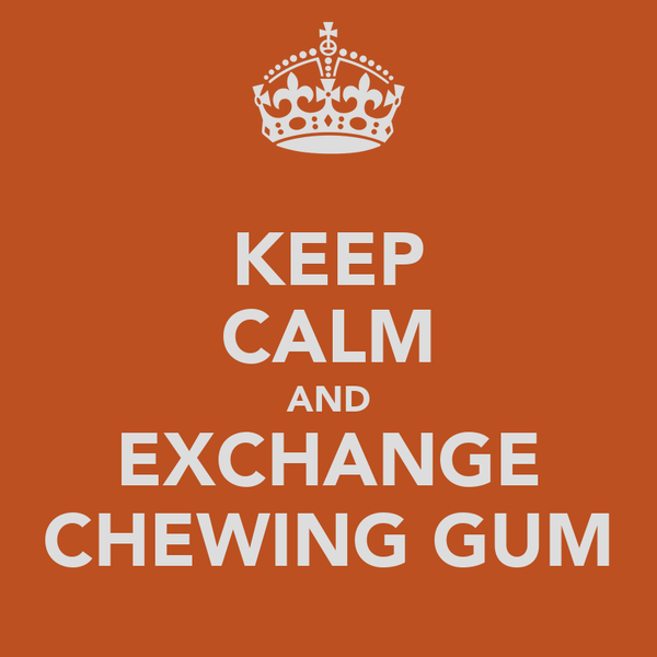 KEEP CALM AND EXCHANGE CHEWING GUM
