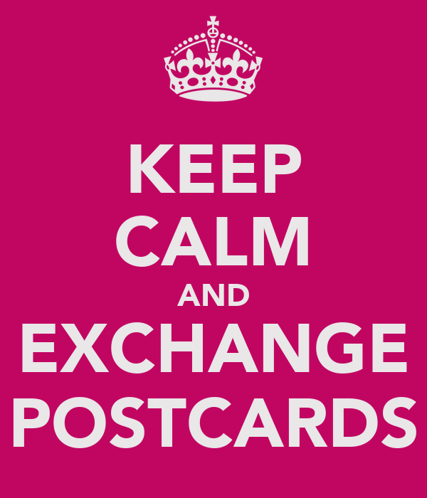 KEEP CALM AND EXCHANGE POSTCARDS