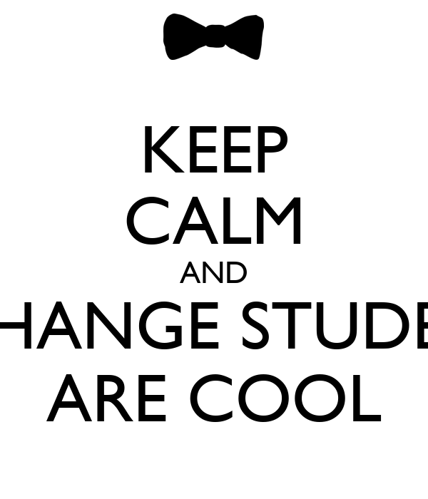 KEEP CALM AND EXCHANGE STUDENTS ARE COOL