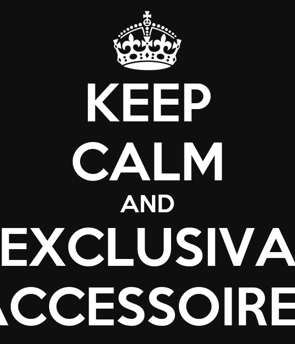 KEEP CALM AND EXCLUSIVA ACCESSOIRES