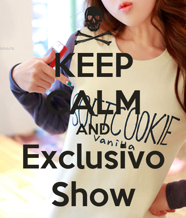 KEEP CALM AND Exclusivo Show