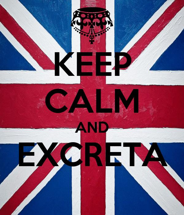 KEEP CALM AND EXCRETA