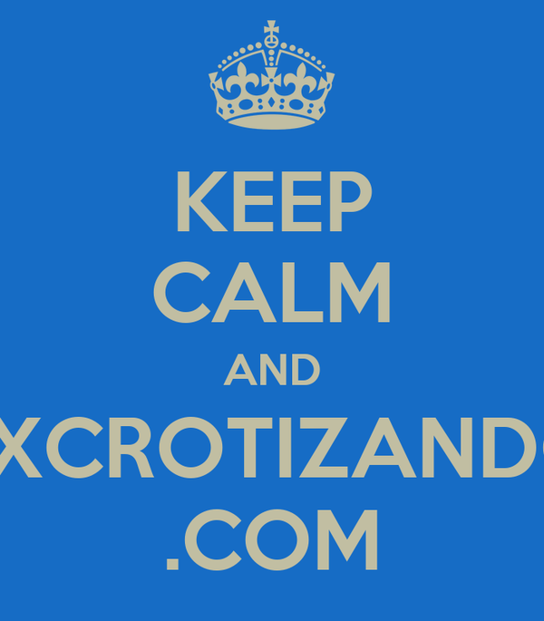 KEEP CALM AND EXCROTIZANDO .COM