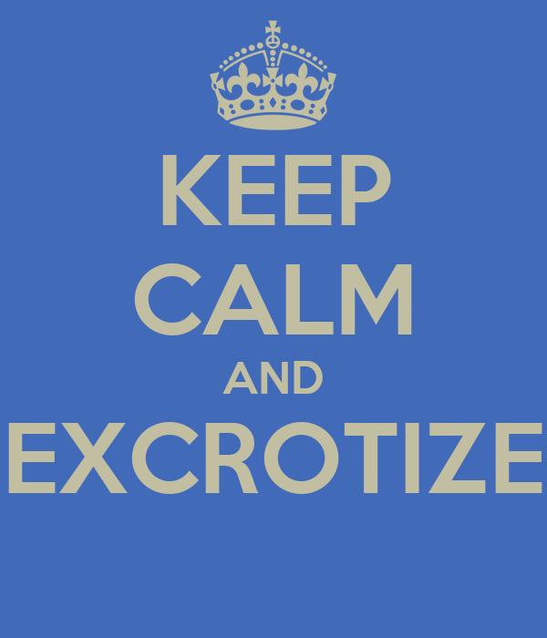 KEEP CALM AND EXCROTIZE