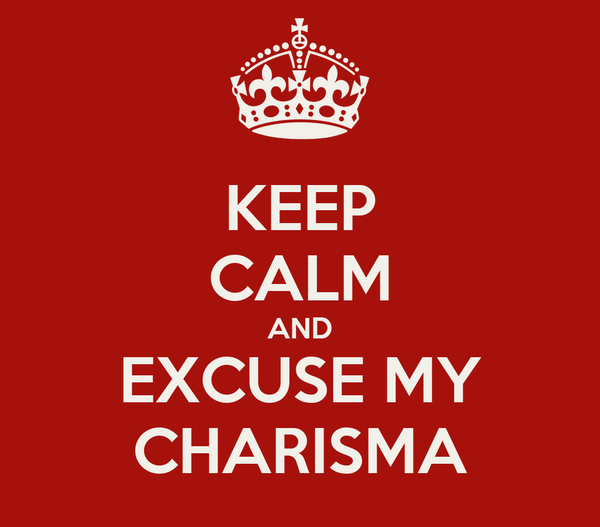 KEEP CALM AND EXCUSE MY CHARISMA